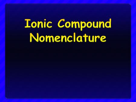 Objectives Determine the name of ionic compounds from their formula Determine the name of ionic compounds from their formula Determine the correct formula.