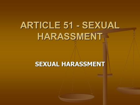 ARTICLE 51 - SEXUAL HARASSMENT SEXUAL HARASSMENT.