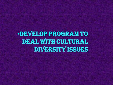 INTRODUCTION OF DIVERSITY  Minimizing workplace diversity conflict  Develop strategies to specifically deal with issues of this nature  Developing.