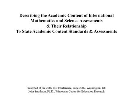 Describing the Academic Content of International Mathematics and Science Assessments & Their Relationship To State Academic Content Standards & Assessments.