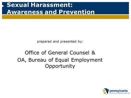 Sexual Harassment: Awareness and Prevention prepared and presented by: Office of General Counsel & OA, Bureau of Equal Employment Opportunity.