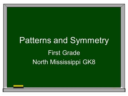Patterns and Symmetry First Grade North Mississippi GK8.