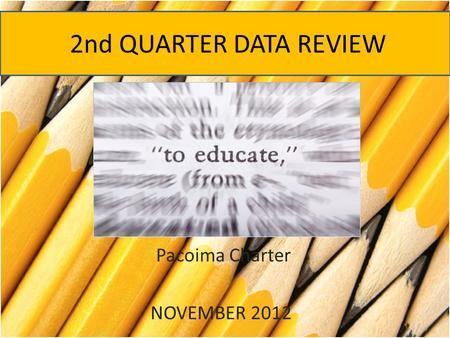 2nd QUARTER DATA REVIEW Pacoima Charter NOVEMBER 2012.