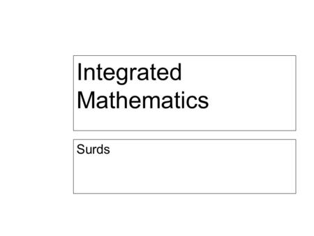 Integrated Mathematics Surds. Irrational Number Number that cannot be expressed as a fraction of two integers.
