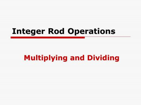 Integer Rod Operations Multiplying and Dividing. Representing Fractions Using Bars  How do we represent fractions using integer bars? Part to whole Whole.
