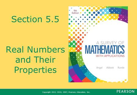 Copyright 2013, 2010, 2007, Pearson, Education, Inc. Section 5.5 Real Numbers and Their Properties.