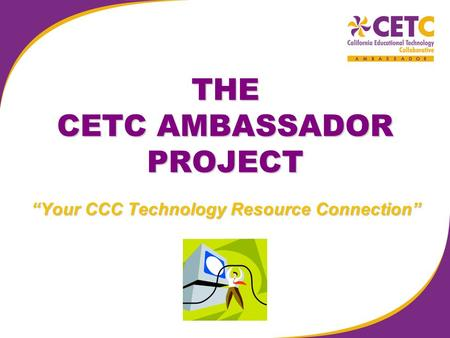"THE CETC AMBASSADOR PROJECT ""Your CCC Technology Resource Connection"""