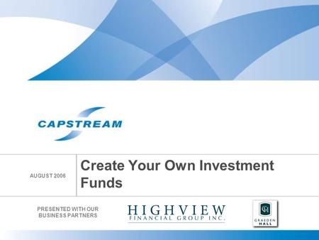 Create Your Own Investment Funds PRESENTED WITH OUR BUSINESS PARTNERS AUGUST 2006.