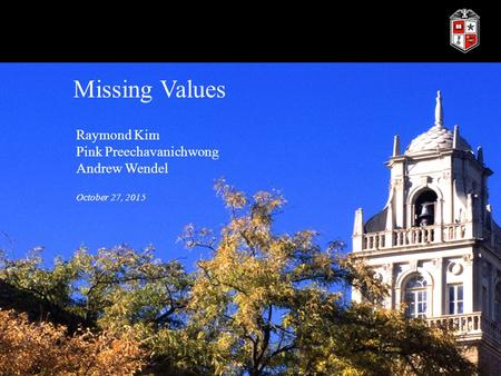 Missing Values Raymond Kim Pink Preechavanichwong Andrew Wendel October 27, 2015.
