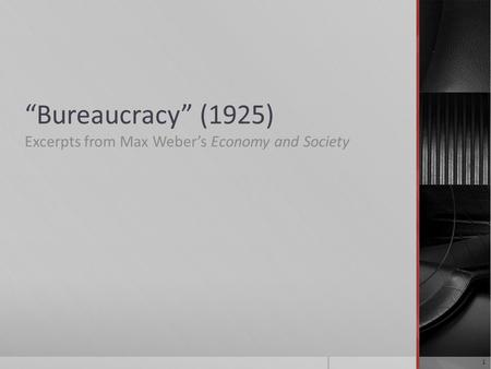 """Bureaucracy"" (1925) Excerpts from Max Weber's Economy and Society 1."