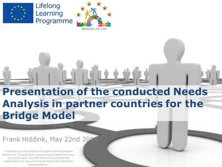 BRIDGING THE GAP UK/13/LLP-LdV/TOI-646 This project has been funded with support from the European Commission. This publication [communication] reflects.