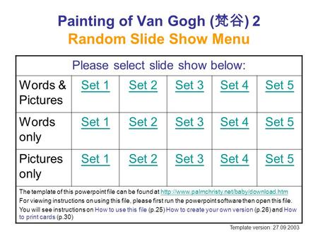 Painting of Van Gogh ( 梵谷 ) 2 Random Slide Show Menu Please select slide show below: Words & Pictures Set 1Set 2Set 3Set 4Set 5 Words only Set 1Set 2Set.