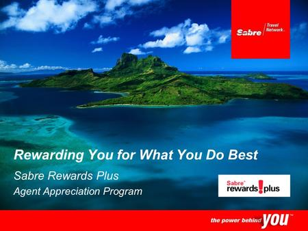 Sabre Rewards Plus Agent Appreciation Program Rewarding You for What You Do Best.