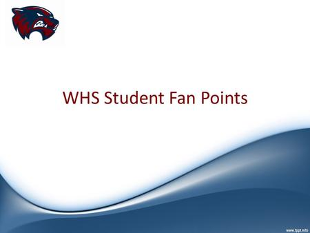 WHS Student Fan Points. What is it? Students can earn points for attending home school events. Build up points and trade them in for WHS gear and other.