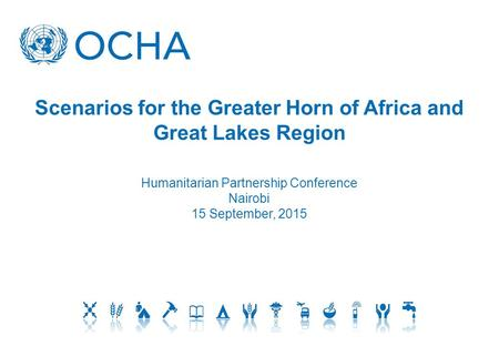 Scenarios for the Greater Horn of Africa and Great Lakes Region Humanitarian Partnership Conference Nairobi 15 September, 2015.
