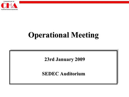 Operational Meeting 23rd January 2009 23rd January 2009 SEDEC Auditorium 23rd January 2009 23rd January 2009 SEDEC Auditorium.