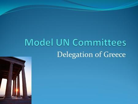 Delegation of Greece. General Assembly I: Disarmament and International Security Committee- 2 Delegates Topic I: Maritime Piracy Topic II: The Effect.