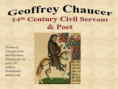 Picture of Chaucer from the Ellesmere Manuscript, an early 15 th century illuminated manuscript.