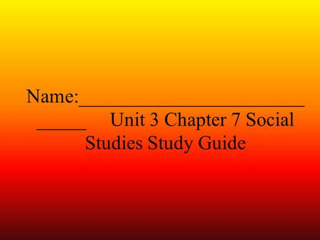Name:_______________________ _____ Unit 3 Chapter 7 Social Studies Study Guide.