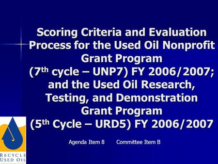 Scoring Criteria and Evaluation Process for the Used Oil Nonprofit Grant Program (7 th cycle – UNP7) FY 2006/2007; and the Used Oil Research, Testing,