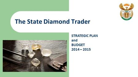 The State Diamond Trader STRATEGIC PLAN and BUDGET 2014 – 2015.