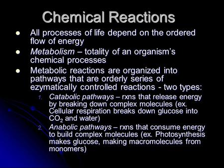 Chemical Reactions All processes of life depend on the ordered flow of energy All processes of life depend on the ordered flow of energy Metabolism – totality.