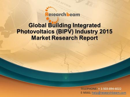 Global Building Integrated Photovoltaics (BIPV) Industry 2015 Market Research Report TELEPHONE: + 1-503-894-6022