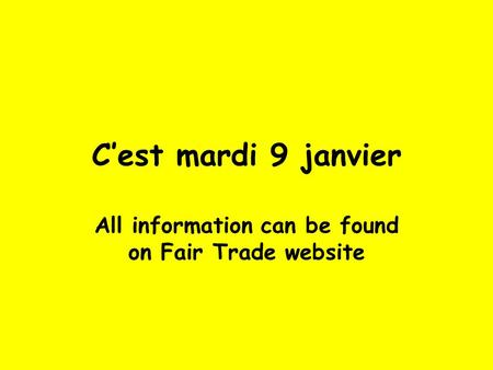 C'est mardi 9 janvier All information can be found on Fair Trade website.