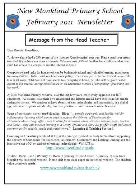New Monkland Primary School February 2011 Newsletter Dear Parents/ Guardians, To date we have had a 63% return of the 'Internet Questionnaire' sent out.