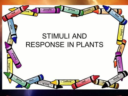 STIMULI AND RESPONSE IN PLANTS. . Two types of responses: tropism and nastic movement Tropism - Growth response in a particular direction - Occurs slowly,