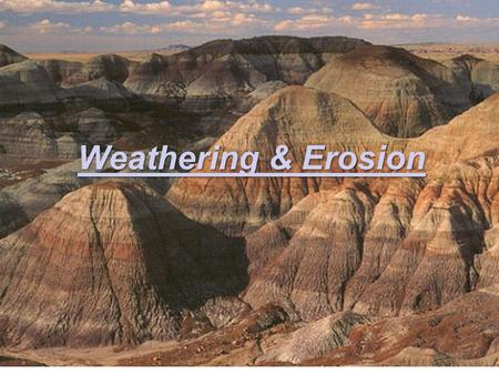 Weathering & Erosion. Does the Earth's surface change over time?