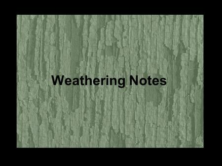 Weathering Notes. Weathering is the breaking down of rocks and other materials on the earth's surface.