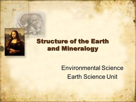 Structure of the Earth and Mineralogy Environmental Science Earth Science Unit Environmental Science Earth Science Unit.