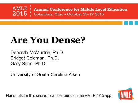 Are You Dense? Deborah McMurtrie, Ph.D. Bridget Coleman, Ph.D. Gary Senn, Ph.D. University of South Carolina Aiken Handouts for this session can be found.