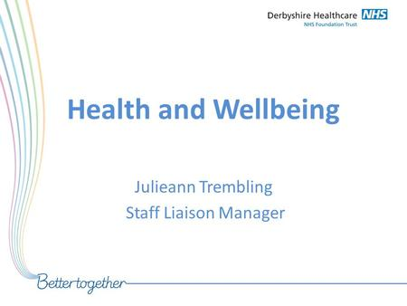 Health and Wellbeing Julieann Trembling Staff Liaison Manager.
