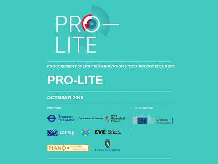PARTNERSCO-FUNDED BY PRO-LITE OCTOBER 2015 PROCUREMENT OF LIGHTING INNOVATION & TECHNOLOGY IN EUROPE.