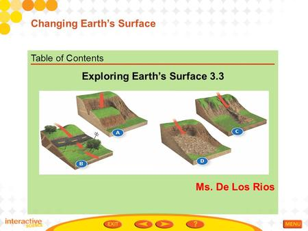 Table of Contents Exploring Earth's Surface 3.3 Ms. De Los Rios Changing Earth's Surface.