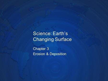 Science: Earth's Changing Surface Chapter 3 Erosion & Deposition.