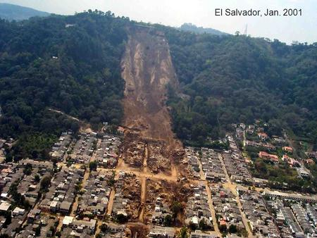 El Salvador, Jan. 2001. How can Factor of Safety (FS) Change? FS = RF/DF Safety Factor(FS) FS =1.25; minimum for slope FS = 10; minimum for a structure.