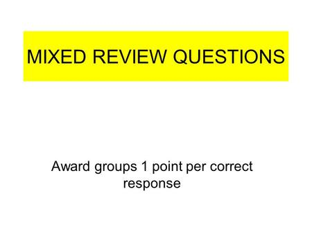 MIXED REVIEW QUESTIONS Award groups 1 point per correct response.