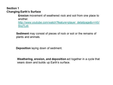 Section 1 Changing Earth's Surface Erosion movement of weathered rock and soil from one place to another.