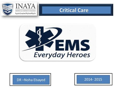 DR –Noha Elsayed 2014- 2015 Critical Care Critical Care.