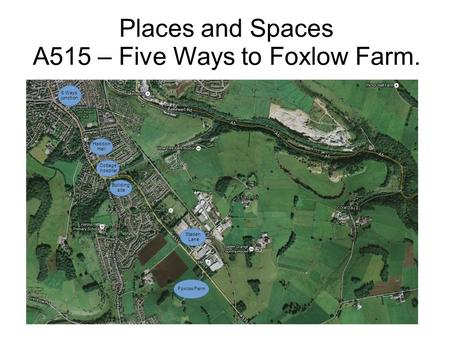 Places and Spaces A515 – Five Ways to Foxlow Farm. Building site Foxlow Farm Cottage hospital Staden Lane 5 Ways junction Haddon Hall.