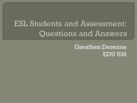 Greathen Derenne EDU 536.  All students fill out a Home Language Survey when they register. There is a box to check about which language is spoken at.