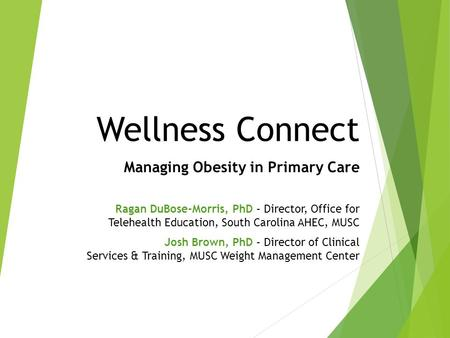 Wellness Connect Managing Obesity in Primary Care Ragan DuBose-Morris, PhD – Director, Office for Telehealth Education, South Carolina AHEC, MUSC Josh.