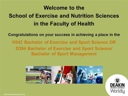 CRICOS Provider Code: 00113B Welcome to the School of Exercise and Nutrition Sciences in the Faculty of Health Congratulations on your success in achieving.