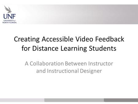 Creating Accessible Video Feedback for Distance Learning Students A Collaboration Between Instructor and Instructional Designer.
