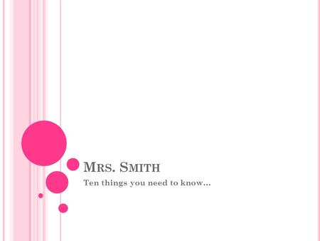 M RS. S MITH Ten things you need to know…. N UMBER 10  is the best way to contact me and my  address is