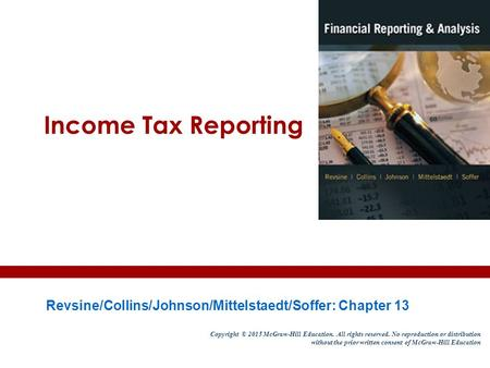 Income Tax Reporting Revsine/Collins/Johnson/Mittelstaedt/Soffer: Chapter 13 Copyright © 2015 McGraw-Hill Education. All rights reserved. No reproduction.