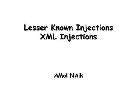 Lesser Known Injections XML Injections AMol NAik.